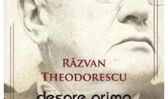 Cartea Despre prima modernitate a romanilor – Razvan Theodorescu (download, pret, reducere)