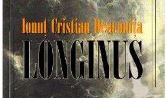 Cartea Longinus – Ionut Cristian Deaconita (download, pret, reducere)
