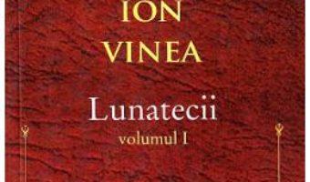 Cartea Lunatecii Vol.1 – Ion Vinea (download, pret, reducere)