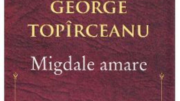 Cartea Migdale amare – George Topirceanu (download, pret, reducere)