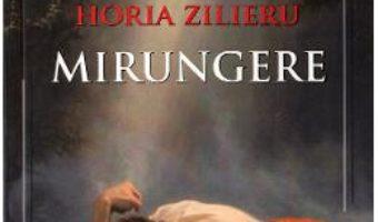 Cartea Mirungere – Horia Zilieru (download, pret, reducere)