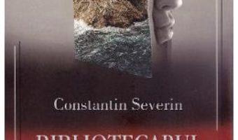 Cartea Bibliotecarul infernului – Constantin Severin (download, pret, reducere)