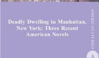 Cartea Deadly Dwelling in Manhattan, New York: Three Recent American Novels – Anamaria Schwab-Frincu (download, pret, reducere)