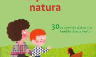 Cartea Montessori acasa: Explorez natura – Delphine Gilles Cotte (download, pret, reducere)