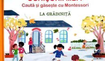 Cartea Ce vad ochisorii mei? La gradinita. Cauta si gaseste cu Montessori – Karine Surugue, Charline Picard (download, pret, reducere)