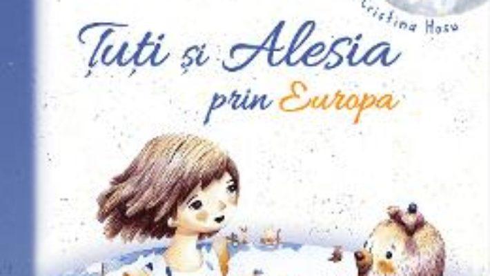 Cartea Tuti si Alesia prin Europa – Liliana Uleia, Cristina Hosu (download, pret, reducere)