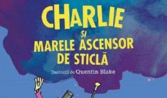 Cartea Charlie si marele ascensor de sticla – Roald Dahl (download, pret, reducere)