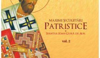 Cartea Maxime si cugetari patristice Vol.2 – Protosinghel Teodosie Paraschiv (download, pret, reducere)