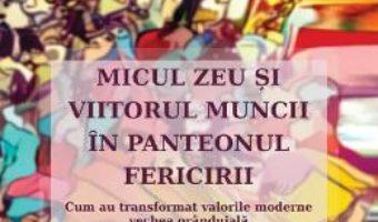 Cartea Micul zeu si viitorul muncii in panteonul fericirii – Dorin Bodea (download, pret, reducere)