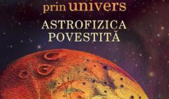 Cartea O calatorie prin univers: Astrofizica povestita – Cristian Presura, Ana Alfianu (download, pret, reducere)