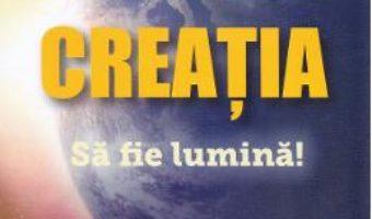 Cartea Creatia. Sa fie lumina! – Florentina Mateescu (download, pret, reducere)