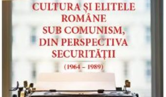 Cartea Cultura si elitele romane sub comunism – Vasile Malureanu (download, pret, reducere)
