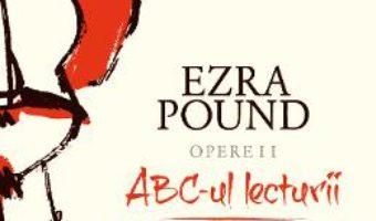 Cartea Opere II: ABC-ul lecturii. Ghid spre Kulthura – Ezra Pound (download, pret, reducere)