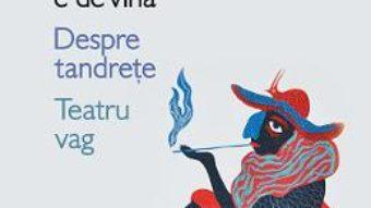 Cartea Caragiale e de vina. Despre tandrete. Teatru vag – Matei Visniec (download, pret, reducere)