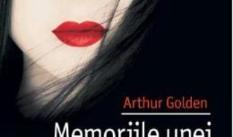 Cartea Memoriile unei gheise – Arthur Golden (download, pret, reducere)