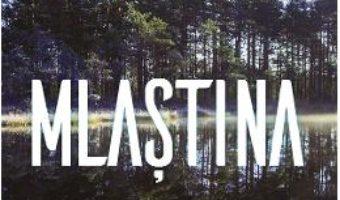 Cartea Mlastina – Susanne Jansson (download, pret, reducere)