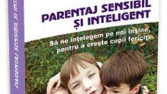 Cartea Parentaj sensibil si inteligent – Daniel J. Siegel, Mary Hartzell (download, pret, reducere)