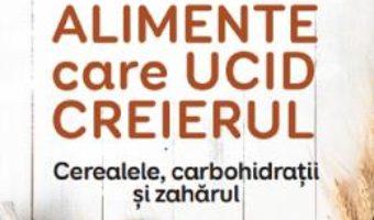 Cartea Alimente care ucid creierul – David Perlmutter, Kristin Loberg (download, pret, reducere)