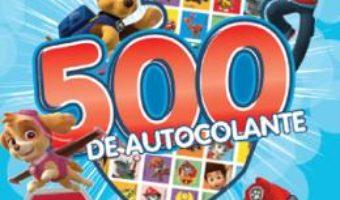 Cartea Patrula Catelusilor. 500 de autocolante (download, pret, reducere)