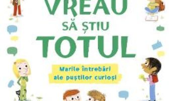Cartea Vreau sa stiu totul – Charlotte Grossetete, Thierry Manes (download, pret, reducere)