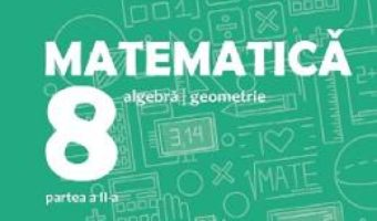 Cartea Matematica – Clasa 8. Partea 2 – Consolidare – Anton Negrila. Maria Negrila (download, pret, reducere)