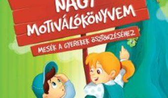 Cartea Nagy motivalokonyvem – Halasz-Szabo Klaudia, Sillinger Nikolett (download, pret, reducere)