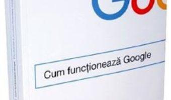Cartea Cum functioneaza Google – Eric Schmidt, Jonathan Rosenberg (download, pret, reducere)