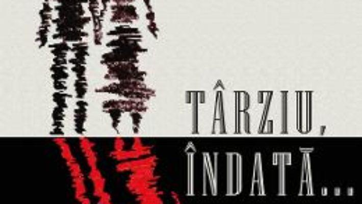Cartea Tarziu, indata… – Silvan G. Escu (download, pret, reducere)