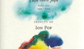 Cartea Fata catre fata. Poeme alese – Ioan Pintea (download, pret, reducere)