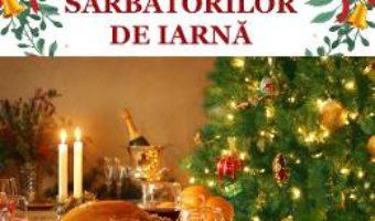 Cartea Bunatati pentru mesele festive ale sarbatorilor de iarna – Gina Selea (download, pret, reducere)