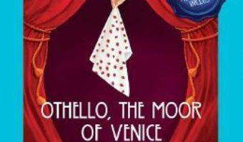 Cartea Othello, the Moor of Venice. Othello, maurul din Venetia + CD – William Shakespeare (download, pret, reducere)