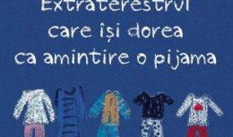 Cartea Extraterestrul care isi dorea ca amintire o pijama – Matei Visniec (download, pret, reducere)