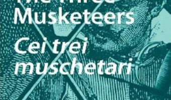 Cartea The Three Musketeers. Cei trei muschetari + CD – Alexandre Dumas (download, pret, reducere)