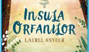Cartea Insula orfanilor – Laurel Snyder (download, pret, reducere)