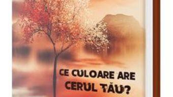 Cartea Ce culoare are cerul tau? – Cristian Carpenaru (download, pret, reducere)