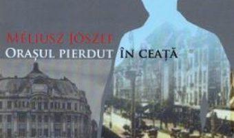 Cartea Orasul pierdut in ceata – Meliusz Jozsef (download, pret, reducere)