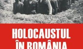 Cartea Holocaustul in Romania – Radu Ioanid (download, pret, reducere)