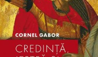 Cartea Credinta, jertfa si eroism – Cornel Gabor (download, pret, reducere)