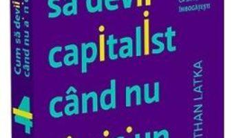 Cartea Cum sa devii capitalist cand nu ai niciun capital – Nathan Latka (download, pret, reducere)