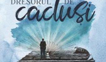 Cartea Dresorul de cactusi – Adriana Bogatu, Adrian Victor Vank (download, pret, reducere)