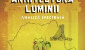 Cartea Arhitectura luminii – Daniel-Emil Bichir (download, pret, reducere)