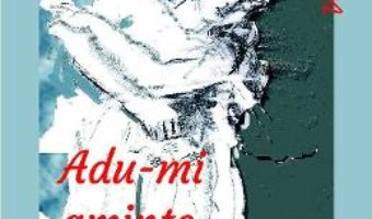 Cartea Adu-mi aminte sa te uit! – Paula Romanescu (download, pret, reducere)