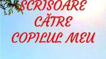 Cartea Scrisoare catre copilul meu – Cristina Mazilu (download, pret, reducere)