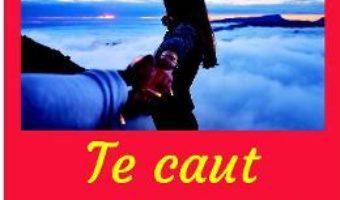 Cartea Te caut neincetat – Diana Nancoff Musat (download, pret, reducere)