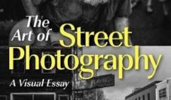 Cartea Street Photography For Everybody: A Visual Essay – Andrew Funderburg (download, pret, reducere)