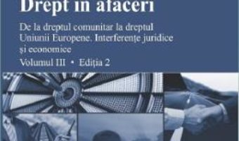 Cartea Drept in afaceri Vol.3 Ed.2 – Laura Potincu, Cristian-Romeo Potincu (download, pret, reducere)