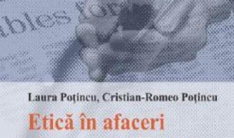 Cartea Etica in afaceri si responsabilitate sociala corporatista Ed.2 – Laura Potincu, Cristian-Romeo Potincu (download, pret, reducere)