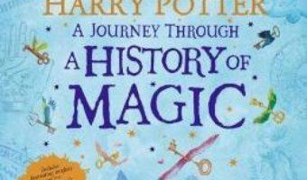 Cartea Harry Potter – A Journey Through A History of Magic (download, pret, reducere)