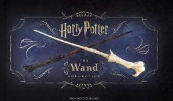 Cartea Harry Potter: The Wand Collection (download, pret, reducere)