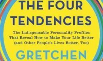 Cartea The Four Tendencies: The Indispensable Personality Profiles That Reveal How to Make Your Life Better (and Other People's Lives Better, Too) – Gretchen Rubin (download, pret, reducere)
